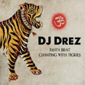 Jahta Beat: Chanting With Tigers-DJ Drez