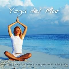 Yoga del Mar – Música Relajante y Chill Out para Yoga, Meditación y Relajación