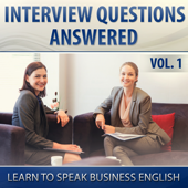 Interview Questions Answered (Learn to Speak Business English), Vol. 1