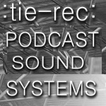 PODCAST SOUND SYSTEMS :Tie-rec:
