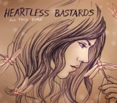 Heartless Bastards - I Swallowed a Dragonfly