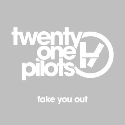 Fake You Out - Single - Twenty One Pilots