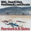 Dead Cities, Red Seas & Lost Ghosts Remixes & B-Sides, M83