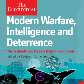 Modern Warfare, Intelligence and Deterrence: The Technologies That Are Transforming Them: The Economist (Unabridged) audiobook