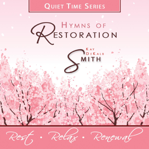 Kay Dekalb Smith - Quiet Time Series: Hymns of Restoration