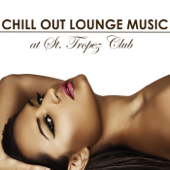 Chill Out Lounge Music at St.Tropez Club: Erotic Sexy Chillout Radio Music Edition