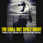 The Chill Out Spicy Night (Three Hot Hours of Enchanting Music)