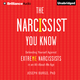 The Narcissist You Know: Defending Yourself Against Extreme Narcissists in an All-About-Me Age (Unabridged) audiobook