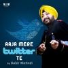 Aaja Mere Twitter Te - Single, Daler Mehndi