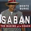 Saban: The Making of a Coach (Unabridged) - Monte Burke