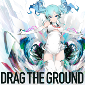 Drag the Ground (feat. Hatsune Miku)
