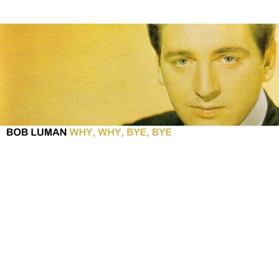 Why, Why, Bye, Bye - Bob Luman