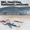 Dead Cities, Red Seas & Lost Ghosts, M83