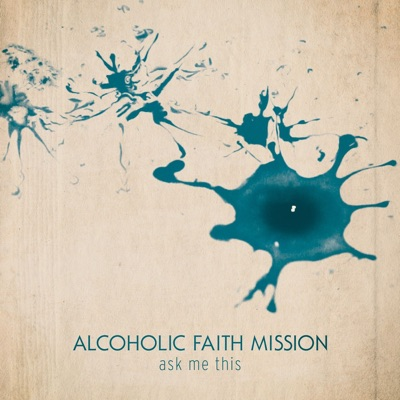 Ask Me This - Alcoholic Faith Mission