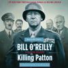 Bill O'Reilly & Martin Dugard - Killing Patton: The Strange Death of World War II's Most Audacious General (Unabridged)  artwork