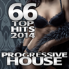 Progressive House 66 Top Hits 2014 - Best of Electronic Dance Club, Rave Music, Progressive Psychedelic Trance, Hard Acid Techno - Various Artists