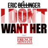 I Don't Want Her (Remix) [feat. French Montana]