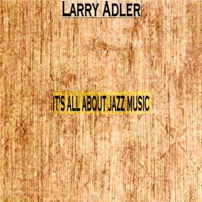 It's All About Jazz Music - Larry Adler