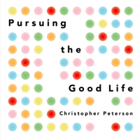 Pursuing the Good Life: 100 Reflections on Positive Psychology (Unabridged)