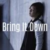 Bring It Down - Single ジャケット写真