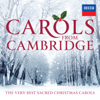 Carols From Cambridge: The Very Best Sacred Christmas Carols - Choir of King's College, Cambridge & Choir of Clare College Cambridge