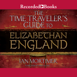 The Time Traveler's Guide to Elizabethan England (Unabridged) audiobook