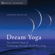 Andrew Holecek - Dream Yoga: The Tibetan Path of Awakening Through Lucid Dreaming