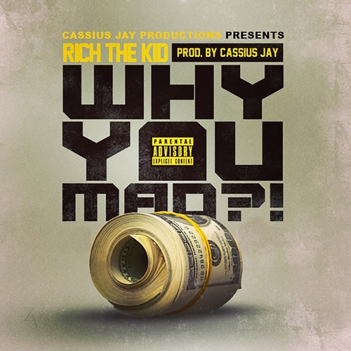 Rich The Kid & Cassius Jay - Why You Mad - Single