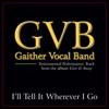 I'll Tell It Wherever I Go Performance Tracks - EP, Gaither Vocal Band