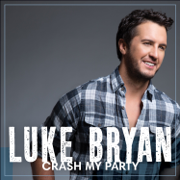 Crash My Party - Luke Bryan - Luke Bryan