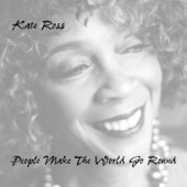 Kate Ross - People Make the World Go Round