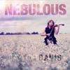 Nebulous - Single, Taylor Davis
