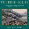 The Fishing Life: Quirky Tales of Angling Adventures, Mishaps, and Memories (Unabridged)
