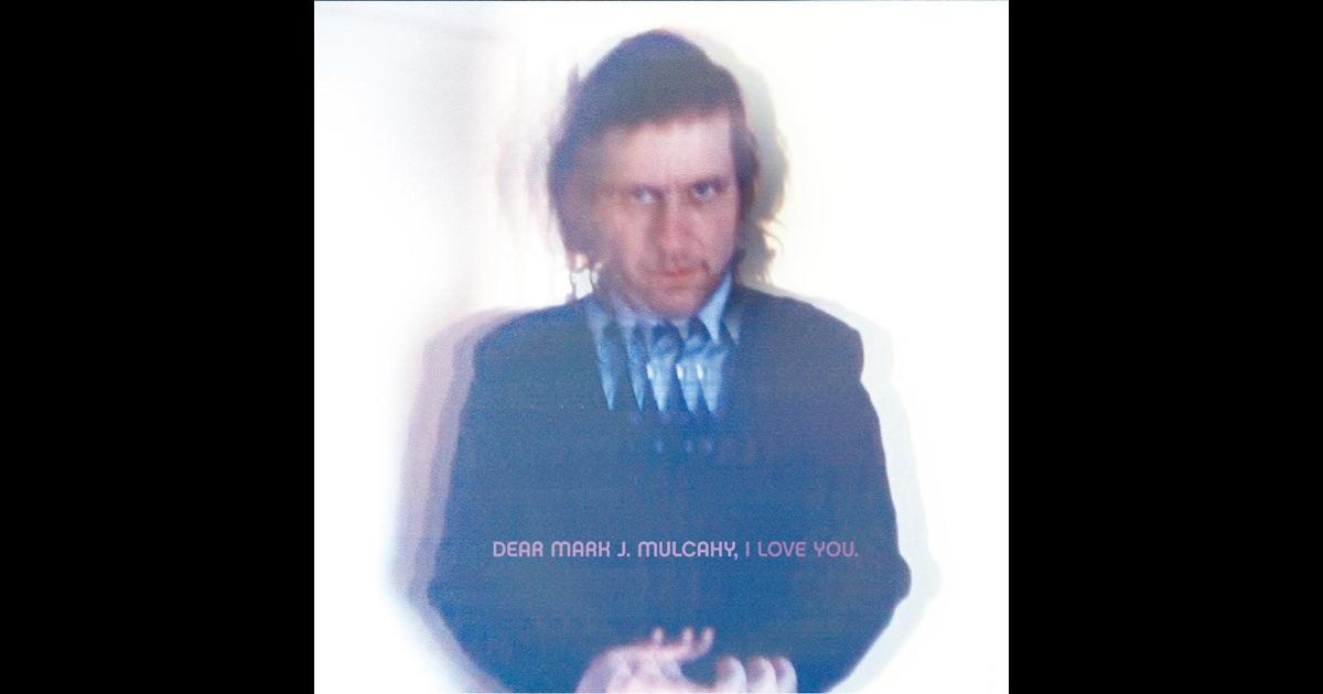 Mark Mulcahy - Dear Mark J. Mulcahy, I Love You
