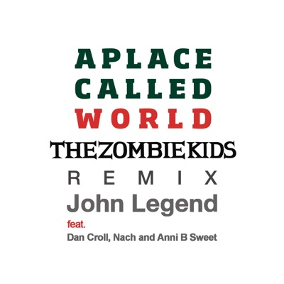 A Place Called World (The Zombie Kids Remix) [feat. Dan Croll, Nach & Anni B Sweet] - Single - John Legend