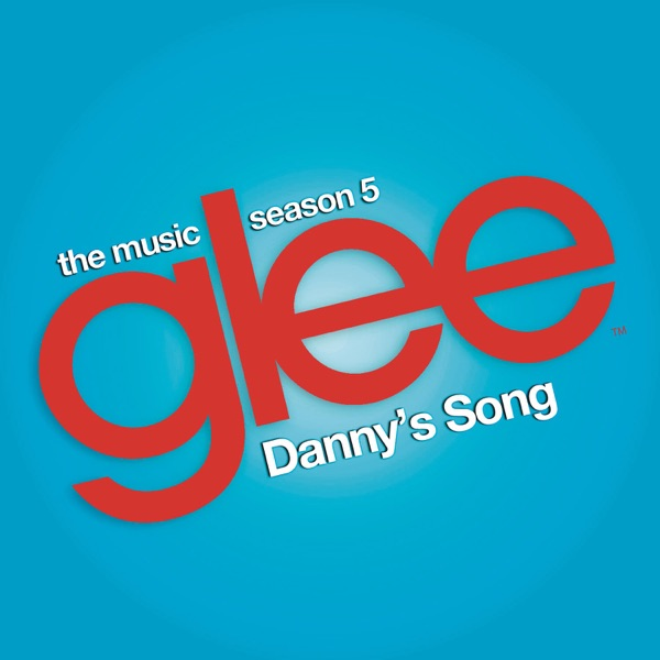 Danny's Song (Glee Cast Version) - Single
