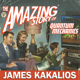 The Amazing Story of Quantum Mechanics: A Math-Free Exploration of the Science That Made Our World (Unabridged) audiobook