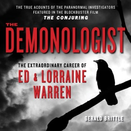 The Demonologist: The Extraordinary Career of Ed and Lorraine Warren - The True Accounts of the Paranormal Investigators Featured in the film 'the Conjuring' (Unabridged) - Gerald Brittle mp3 listen download
