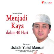 Menjadi Kaya Dalam 40 Hari (Da'wah Islam) - Ust. Yusuf Mansur - Ust. Yusuf Mansur