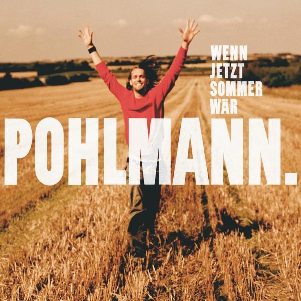 Pohlmann. mit Wenn jetzt Sommer wär