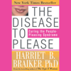 The Disease to Please: Curing the People-Pleasing Syndrome (Unabridged) - Harriet Braiker