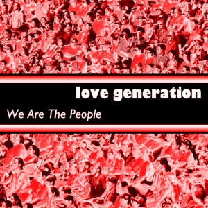 We are the People - Love Generation