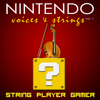 Nintendo: Voices & Strings Vol. 1 - String Player Gamer