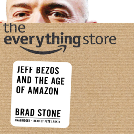 The Everything Store: Jeff Bezos and the Age of Amazon (Unabridged) audiobook