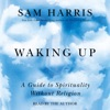 Waking Up: A Guide to Spirituality Without Religion (Unabridged) AudioBook Download
