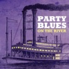 Party Blues - On the River