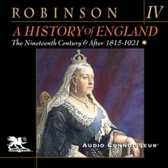A History of England, Volume 4: The Nineteenth Century and After: 1815-1921 (Unabridged)