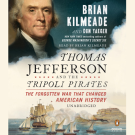Thomas Jefferson and the Tripoli Pirates: The Forgotten War That Changed American History (Unabridged) audiobook