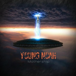 mothership single by young noah on apple music