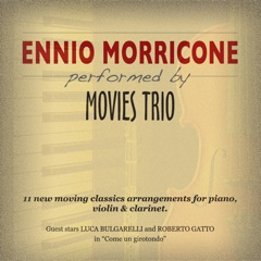 Ennio Morricone Performed By Movies Trio (11 New Moving Classics Arrangements for Piano, Violin & Clarinet)